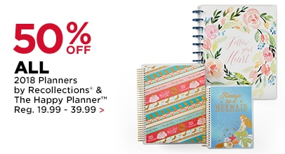 50% OFF 2018 Planners by Recollections® & The Happy Planner™. Reg. 19.99 - 39.99