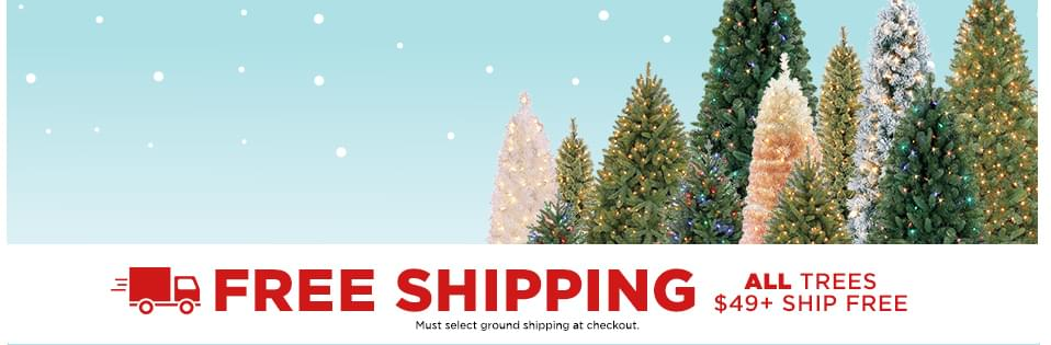 Free shipping. All trees $49+ ship free. Must select ground shipping at checkout.