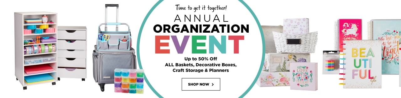 Annual Organization Event - Baskets, Decorate Boxes, Craft Storage & Planners