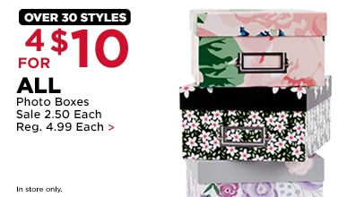 OVER 30 STYLES. 4 FOR $10 ALL Photo Boxes. Sale 2.50 Each, Reg. 4.99 Each. In store only