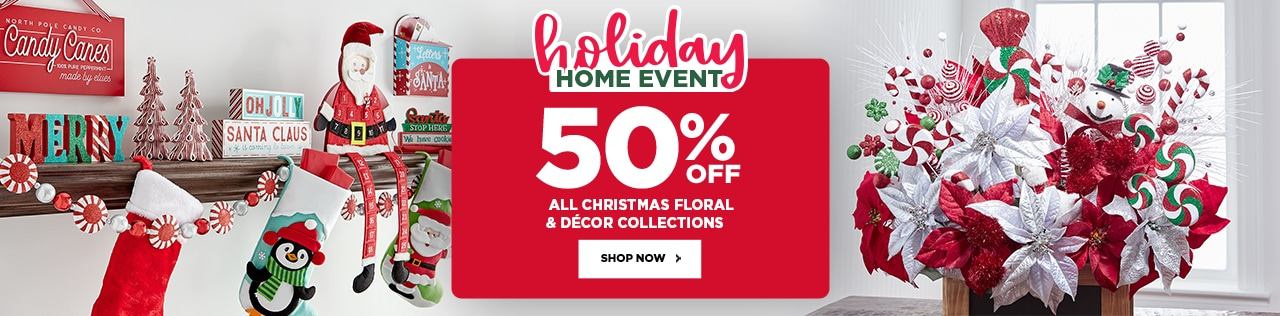 Holiday Home Event 50% OFF All Christmas Floral & Décor Collections