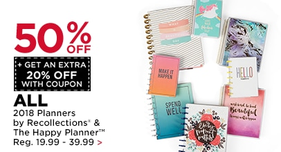 50% OFF + Get an Extra 20% with Coupon. All 2018 Planners by Recollections® & The Happy Planner™.Reg. 19.99 - 39.99