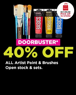 DOORBUSTER! 40% OFF All Artist Paint & Brushes. Buy Online Pick Up In-Store
