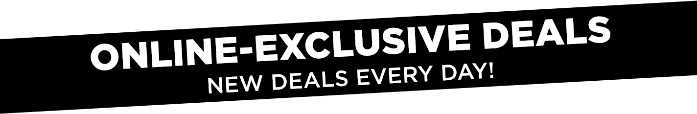 Online-Exclusive Deals. Check back tomorrow - new deals every day!