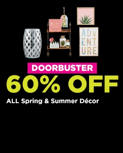 DOORBUSTER! 60% OFF All Spring & Summer Décor® Collections