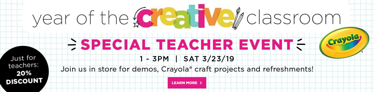 Year of the Creative Classroom. Special Teacher Event: 1-3 PM, Sat 3/23/19. Join us in store for demos, Crayola® craft projects and refreshments! Learn more