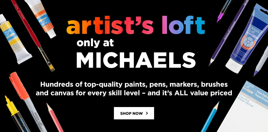 Artist's Loft - only at Michaels. Hundreds of top-quality paints, pens, markers, brushes and canvas for every skill level - and it's ALL value priced. Shop now