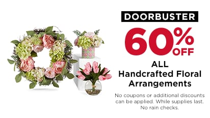 60% OFF ALL Handcrafted Floral Arrangements