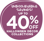Unboolievable Savings! Up to 40% OFF Halloween décor collections