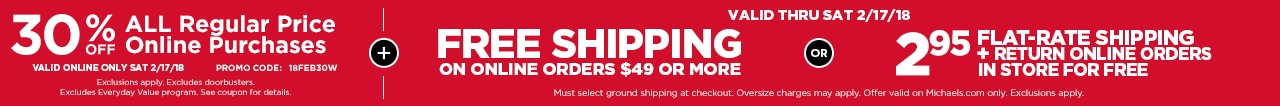 Free Shipping for Online Orders $49+ OR $2.95 Flat Rate Shipping + 30% Off All Regular Price Online Purchases