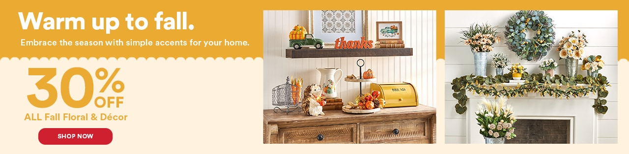 Warm up to fall.  30% OFF ALL Fall Decor & Floral
