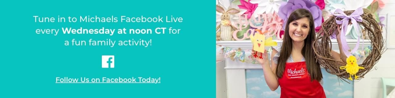 Tune in to Michaels Facebook live every Wednesday at noon CT for a fun family activity