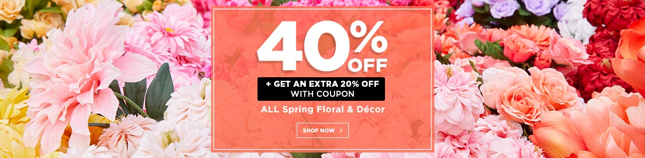 40% OFF ALL Spring Floral & Decor + 20% OFF