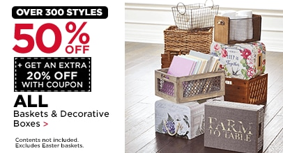 Over 300 Styles. 50% OFF + Get an Extra 20% with Coupon. Baskets & Decorative Boxes. Contents not included