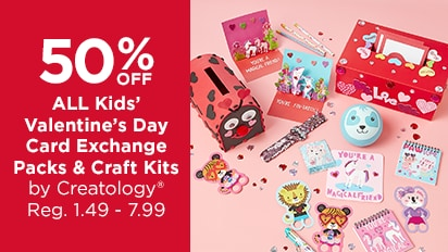 50% OFF ALL Kids Valentine's Day Card Exchange Packs & Craft Kits By Creatology®. Reg. 1.49-7.99