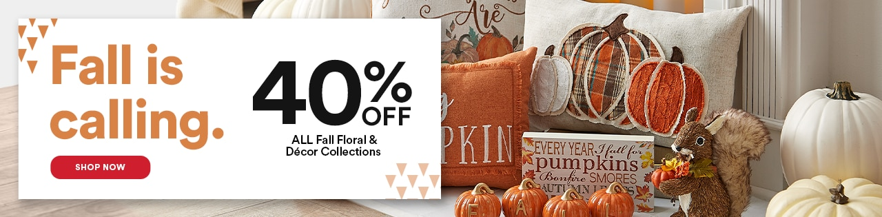 Fall is Calling. 40% OFF ALL Floral & Décor Collections