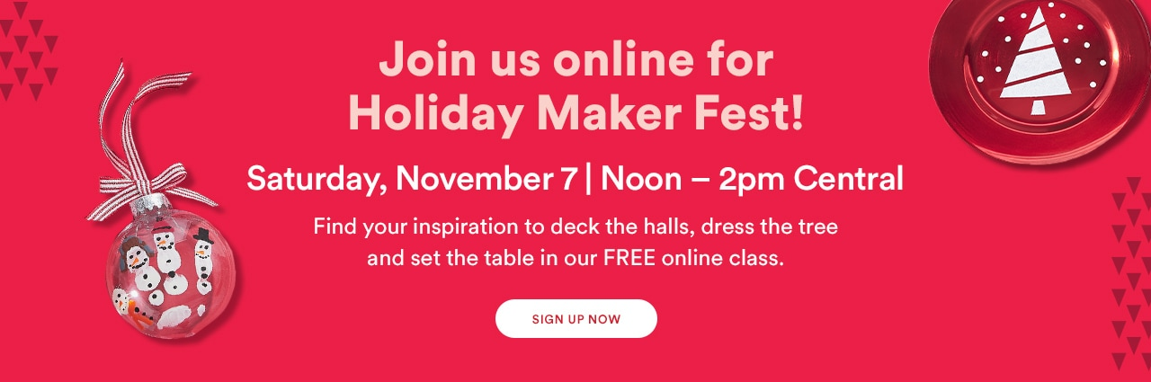 Join us online for Holiday Maker Fest! Saturday, November 7. Noon – 2pm Central. Sign up now