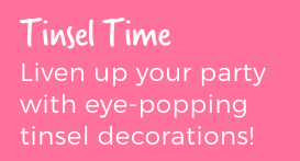 Tinsel Time. Liven up your party with eye-popping tinsel decorations!