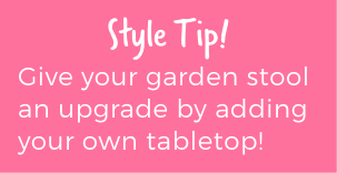 Style Tip! Give your garden stool an upgrade by adding your own tabletop!