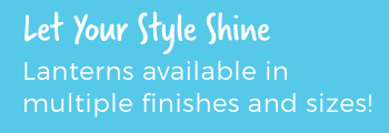 Let Your Style Shine. Lanterns available in multiple finishes and sizes!