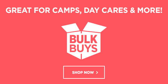 Great for Camps, Day Cares & More! Bulk Buys