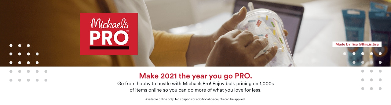 Make 2021 the year you go pro. Go from hobby to hustle with MichaelsPro! Enjoy bulk pricing on 1,000s of items online so you can do more of what you love for less