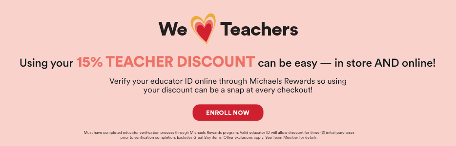 We Love Teachers! Using your 15% teacher discount can be easy — in store and online! Verify your educator ID online through Michaels Rewards so using your discount can be a snap at every checkout! Enroll now