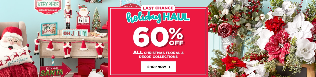 Last Chance Holiday Haul 60% OFF All Christmas Floral & Décor Collections