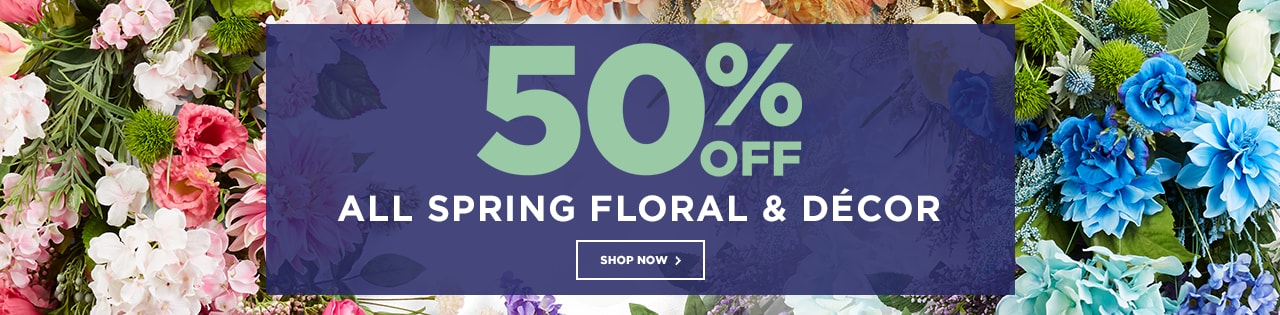 50% OFF ALL Spring Floral & Décor
