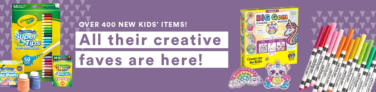 Over 400 New Kids' Items! All their creative faves are here!