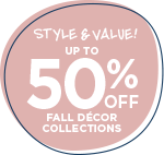 Style & Value! Up to 50% OFF fall décor collections