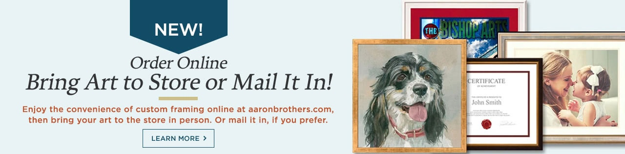 Order Online at AaronBrothers.com. Bring art to store or mail it in