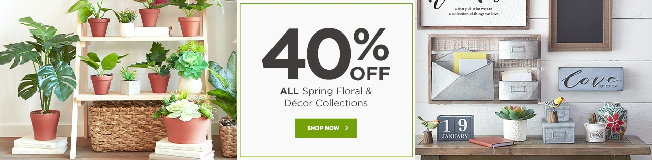 40% OFF ALL Spring Floral & Décor Collections