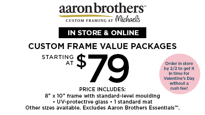 In-Store & Online. Custom frame Value Packages Starting at $79. Order in-store by 2/2 to get it in time for Valentine's Day!