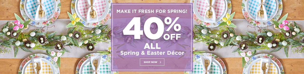 Make It Fresh for Spring! 40% OFF ALL Spring & Easter Decor