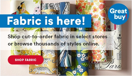Fabric is here! Shop cut-to-order fabric in select stores or browse thousands of styles online. Shop fabric