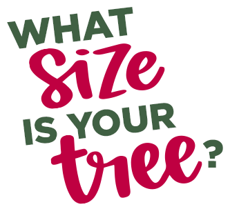 What size will your tree be?