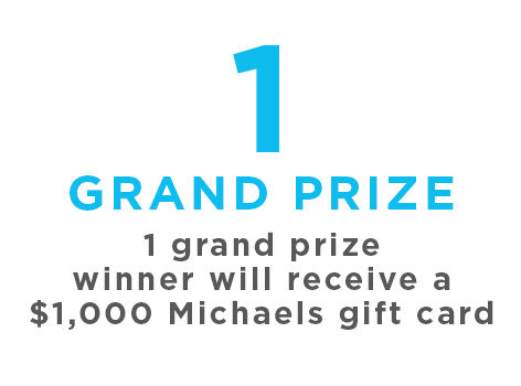 1 grand prize winner will receive a $1,000 Michaels Gift Card