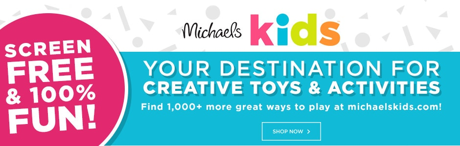 Michaels Kids: Your destination for creative toys & activities. Find 1,000+ more great ways to play at michaelskids.com! Shop now