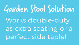 Garden Stool Solution. Works double-duty as extra seating or a perfect side table!