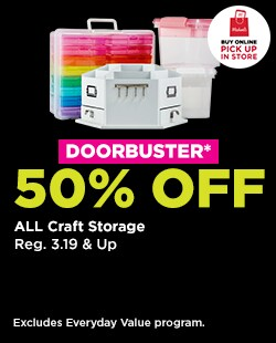 DOORBUSTER! 50% OFF All Craft Storage. Buy Online Pick Up In-Store