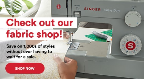 Check out our fabric shop! Save on thousands of styles without ever having to wait for a sale. Shop now