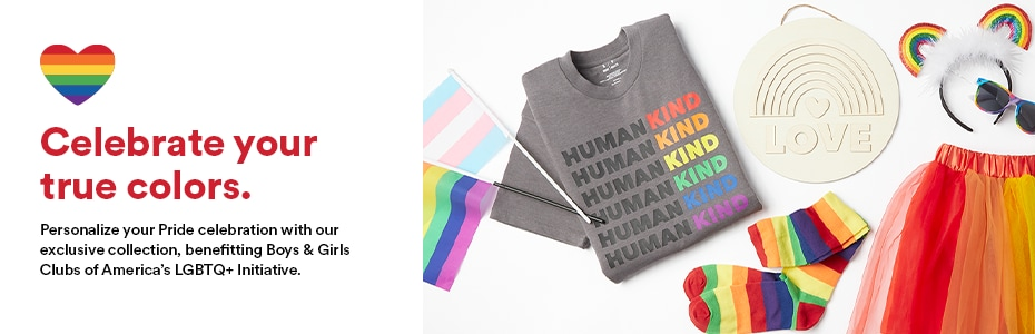 Celebrate your true colors. Personalize your Pride celebration with our exclusive collection, benefitting Boys & Girls Clubs of America's LGBTQ+ Initiative.