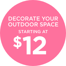 Decorate your outdoor space starting at $12