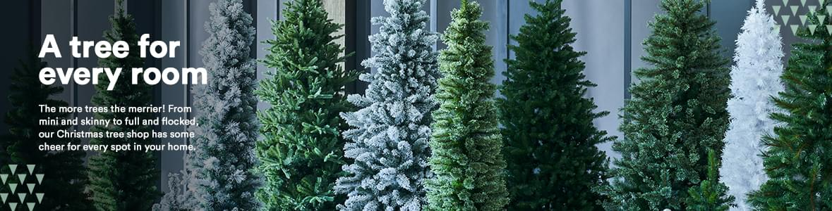 A tree for every room. The more trees the merrier! From mini and skinny to full and flocked, our Christmas tree shop has some cheer for every spot in your home.
