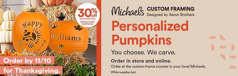 Personalized Pumpkins. You choose. We carve. Order in store and online. 30% off. Valid thru 10/23. Promo code: PUMPKIN30