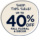 Shop. This. Sale! Up to 40% OFF fall floral & décor
