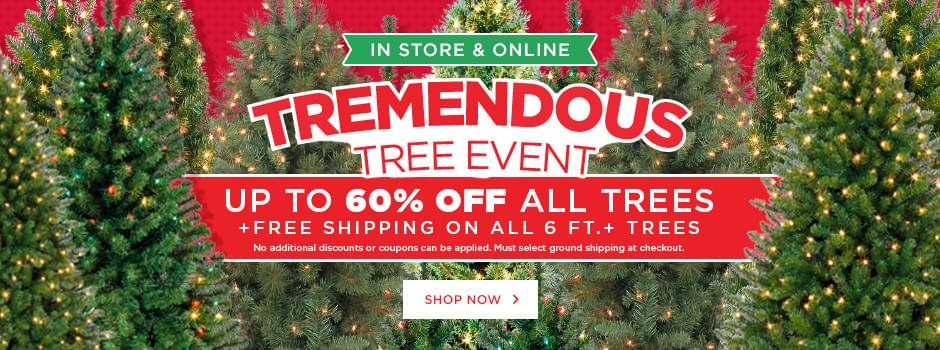 In Store & Online - Tremendous Tree Event: Up to 60% OFF ALL Trees + free shipping on all 6 ft.+ trees. Shop now