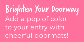Brighten Your Doorway. Add a pop of color to your entry with cheerful doormats!
