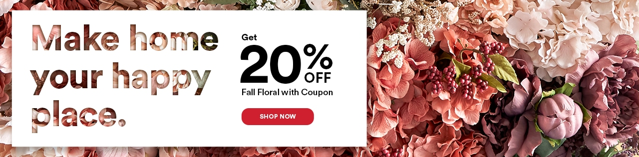 Make home your happy place. Get 20% OFF Fall Floral with Coupon